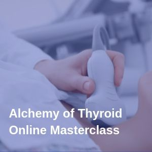 Alchemy of Thyroid Online Masterclass